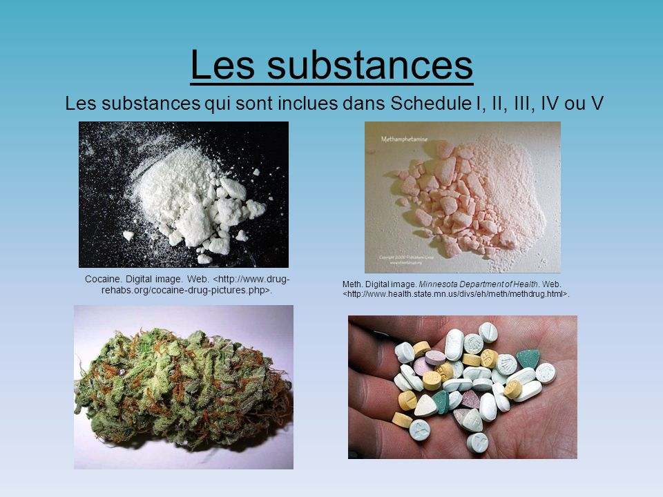 Les substances Les substances qui sont inclues dans Schedule I, II, III, IV ou V Cocaine. Digital image. Web.. Meth. Digital image. Minnesota Departme