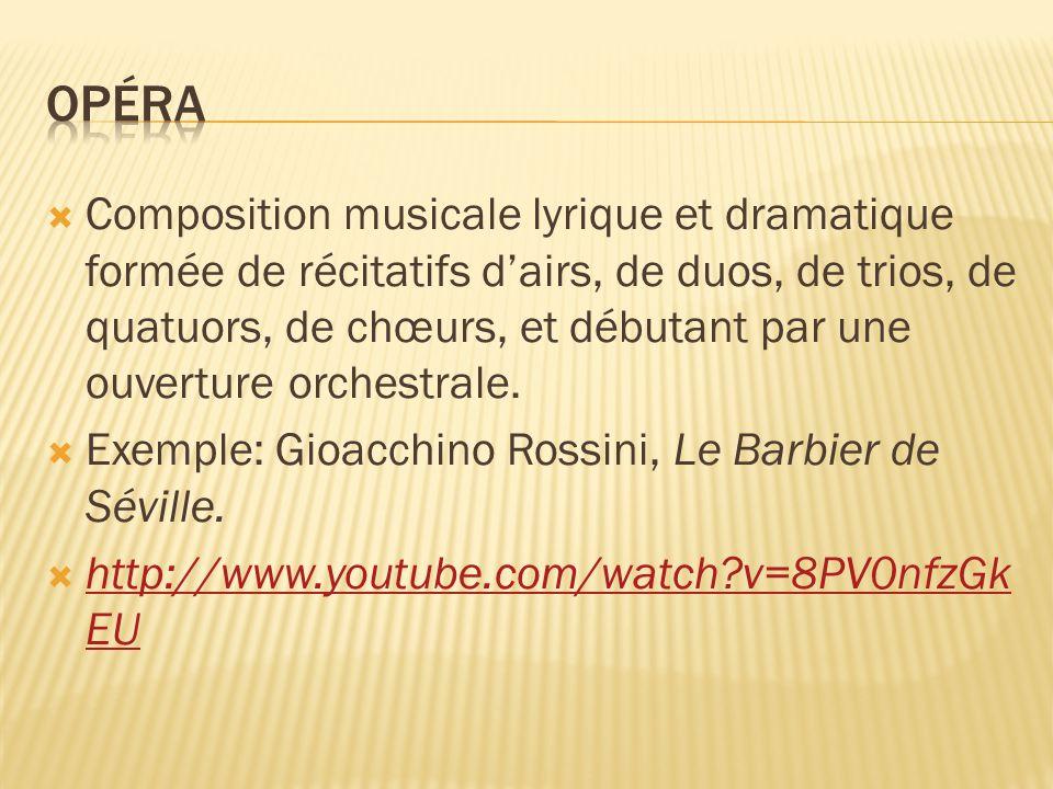 Composition musicale lyrique et dramatique formée de récitatifs dairs, de duos, de trios, de quatuors, de chœurs, et débutant par une ouverture orches
