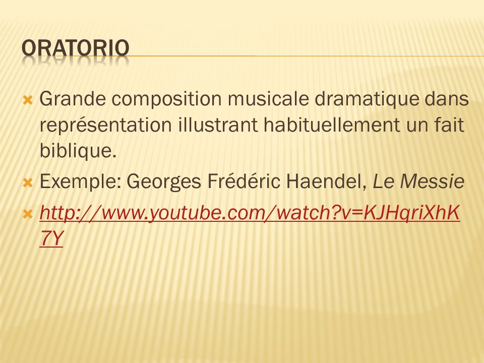 Grande composition musicale dramatique dans représentation illustrant habituellement un fait biblique. Exemple: Georges Frédéric Haendel, Le Messie ht