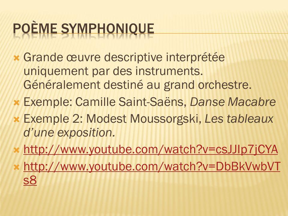 Grande œuvre descriptive interprétée uniquement par des instruments. Généralement destiné au grand orchestre. Exemple: Camille Saint-Saëns, Danse Maca