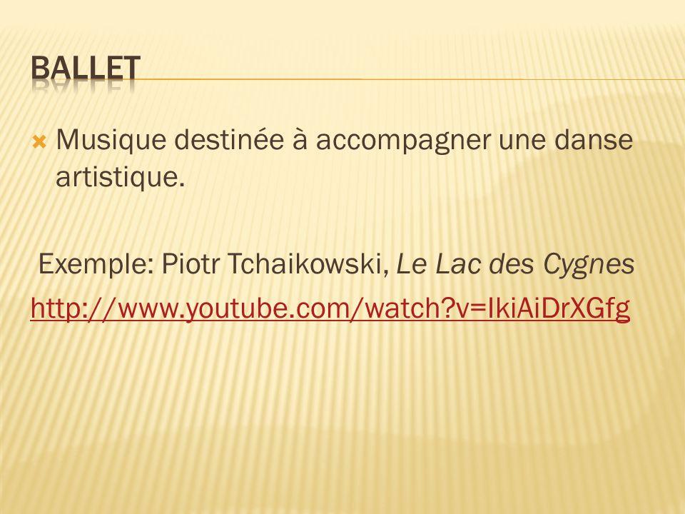 Musique destinée à accompagner une danse artistique. Exemple: Piotr Tchaikowski, Le Lac des Cygnes http://www.youtube.com/watch?v=IkiAiDrXGfg