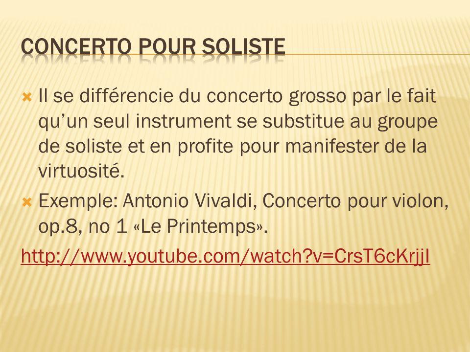 Il se différencie du concerto grosso par le fait quun seul instrument se substitue au groupe de soliste et en profite pour manifester de la virtuosité
