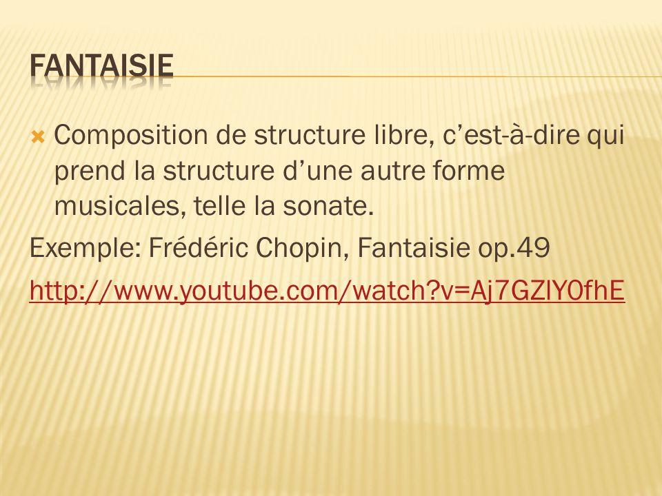 Composition de structure libre, cest-à-dire qui prend la structure dune autre forme musicales, telle la sonate. Exemple: Frédéric Chopin, Fantaisie op