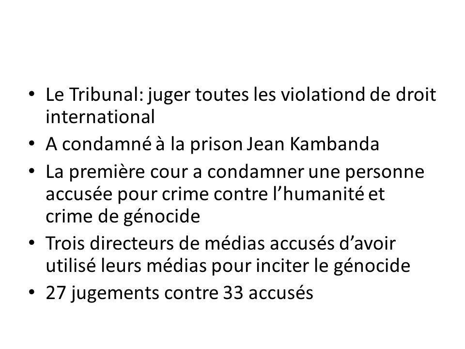 Le Tribunal: juger toutes les violationd de droit international A condamné à la prison Jean Kambanda La première cour a condamner une personne accusée