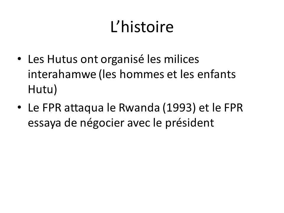 Lhistoire Les Hutus ont organisé les milices interahamwe (les hommes et les enfants Hutu) Le FPR attaqua le Rwanda (1993) et le FPR essaya de négocier