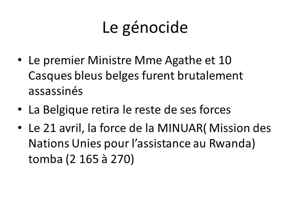 Le génocide Le premier Ministre Mme Agathe et 10 Casques bleus belges furent brutalement assassinés La Belgique retira le reste de ses forces Le 21 av