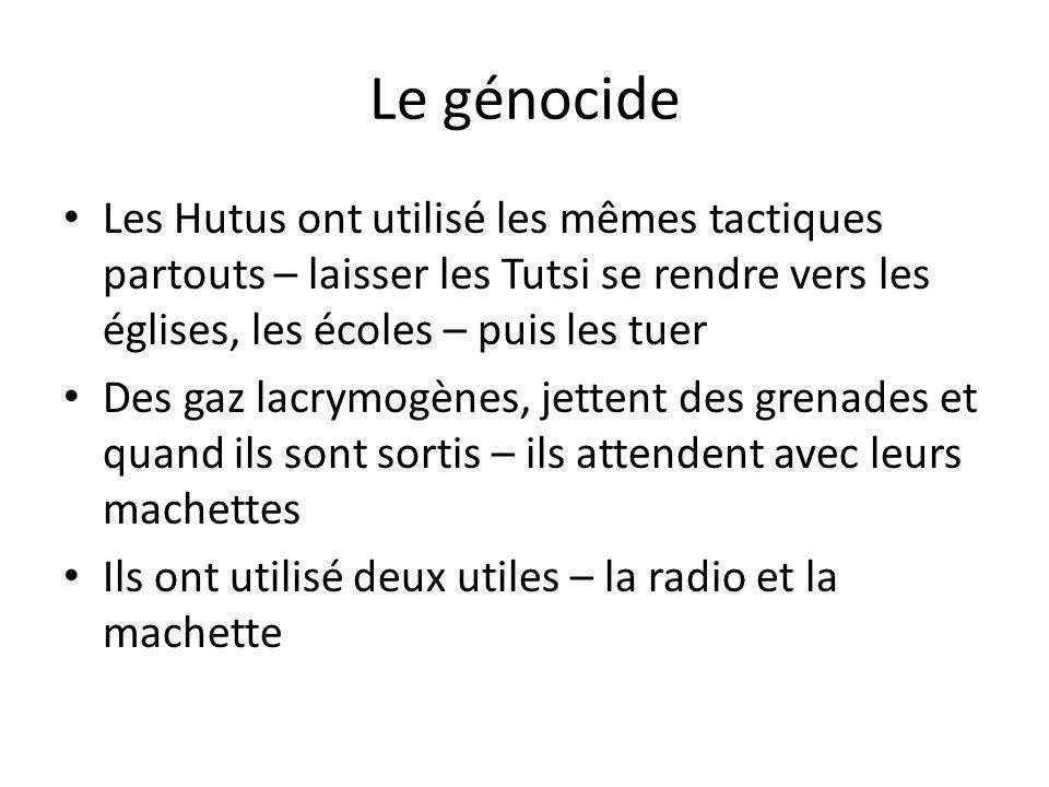 Le génocide Les Hutus ont utilisé les mêmes tactiques partouts – laisser les Tutsi se rendre vers les églises, les écoles – puis les tuer Des gaz lacr