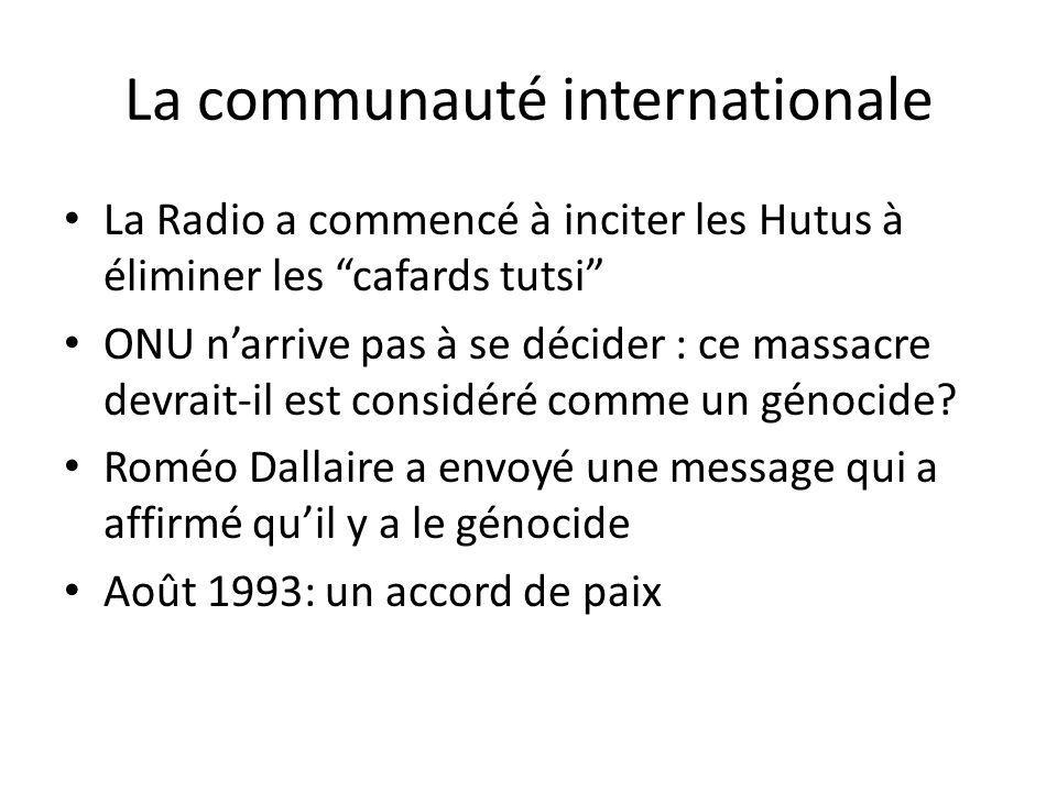 La communauté internationale La Radio a commencé à inciter les Hutus à éliminer les cafards tutsi ONU narrive pas à se décider : ce massacre devrait-i