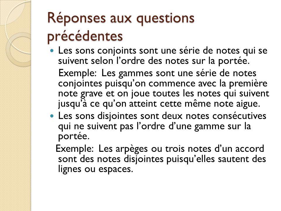 Réponses aux questions précédentes Les sons conjoints sont une série de notes qui se suivent selon lordre des notes sur la portée.