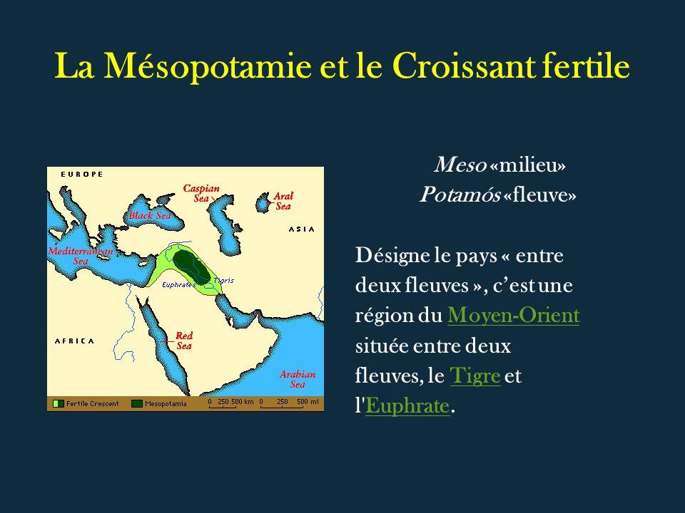 La Mésopotamie et le Croissant fertile Meso «milieu» Potamós «fleuve» Désigne le pays « entre deux fleuves », cest une région du Moyen-OrientMoyen-Ori