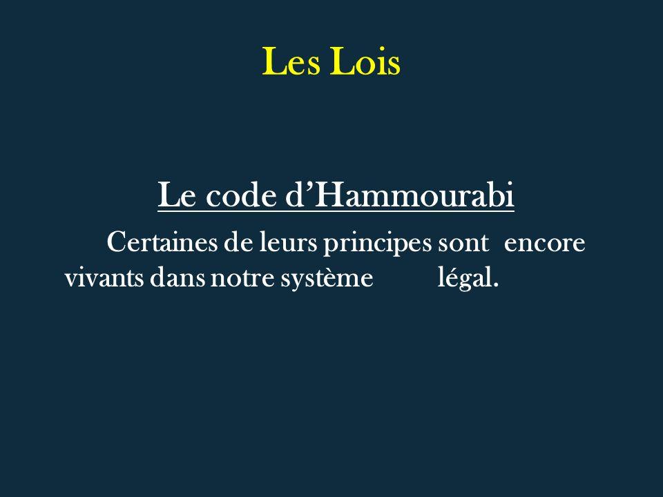 Les Lois Le code dHammourabi Certaines de leurs principes sont encore vivants dans notre système légal.