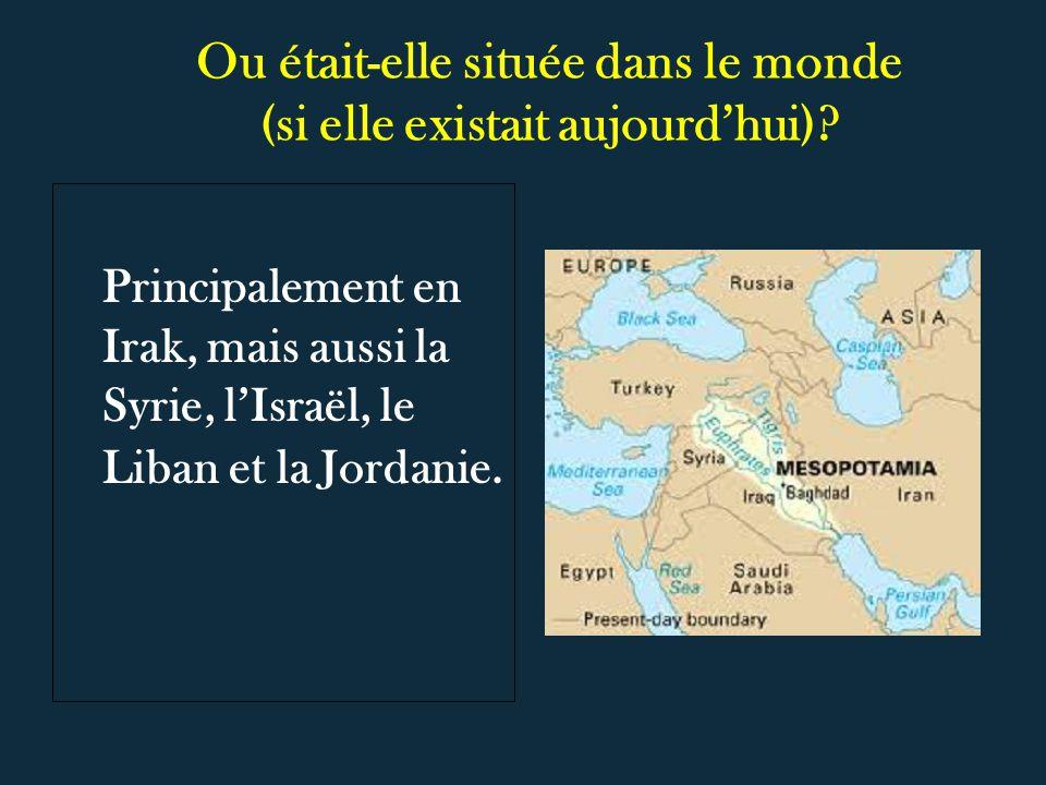 Ou était-elle située dans le monde (si elle existait aujourdhui)? Principalement en Irak, mais aussi la Syrie, lIsraël, le Liban et la Jordanie.