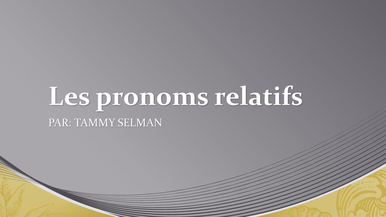 Les pronoms relatifs PAR: TAMMY SELMAN
