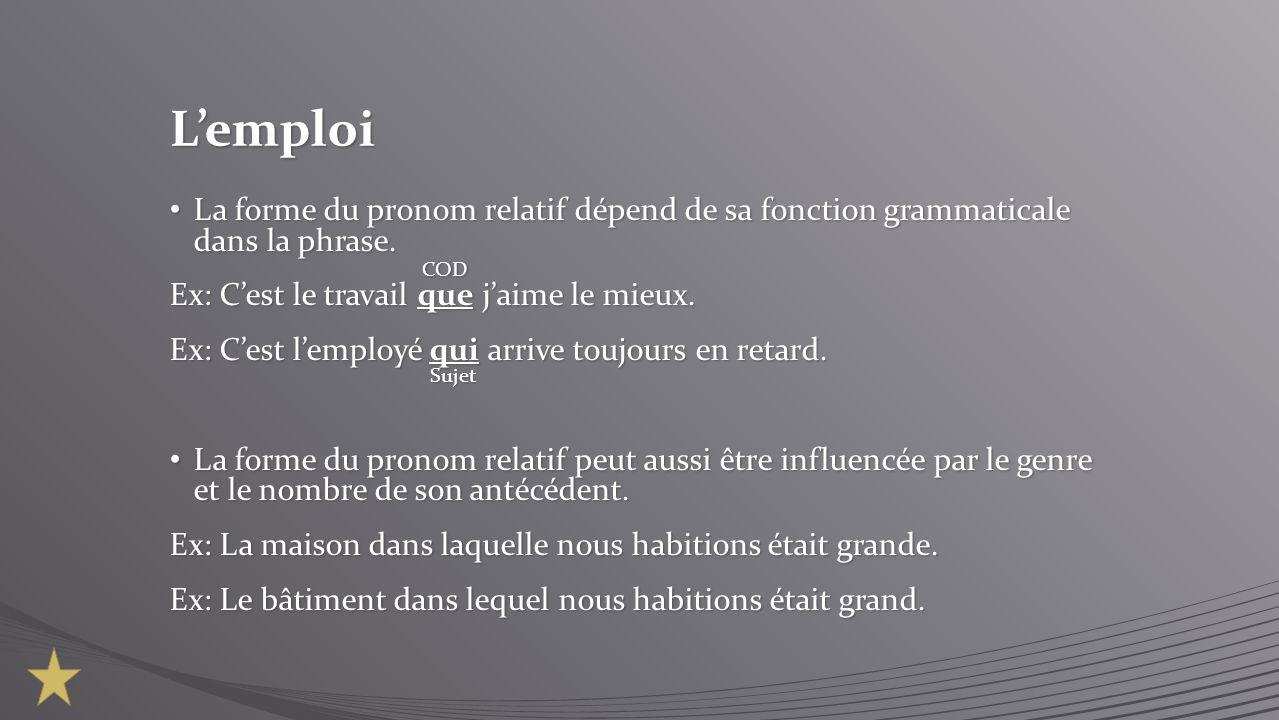 Lemploi La forme du pronom relatif dépend de sa fonction grammaticale dans la phrase. La forme du pronom relatif dépend de sa fonction grammaticale da