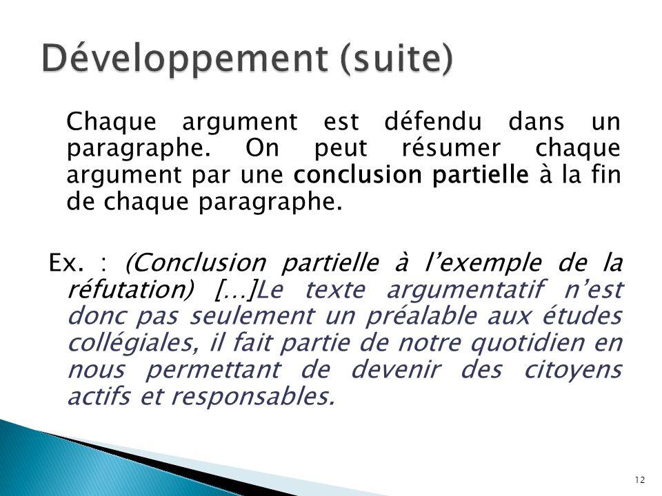 Chaque argument est défendu dans un paragraphe. On peut résumer chaque argument par une conclusion partielle à la fin de chaque paragraphe. Ex. : (Con