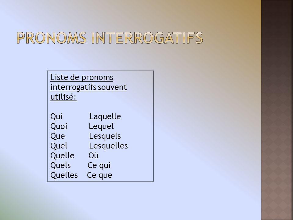 Liste de pronoms interrogatifs souvent utilisé: Qui Laquelle Quoi Lequel Que Lesquels Quel Lesquelles Quelle Où Quels Ce qui Quelles Ce que