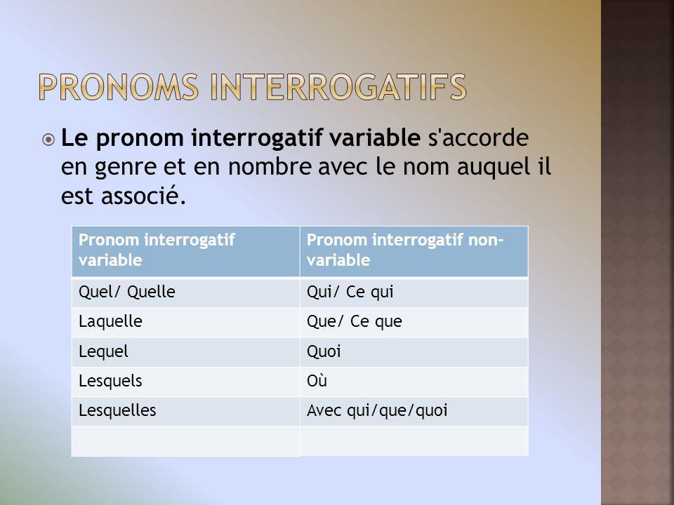 Le pronom interrogatif variable s'accorde en genre et en nombre avec le nom auquel il est associé. Pronom interrogatif variable Pronom interrogatif no