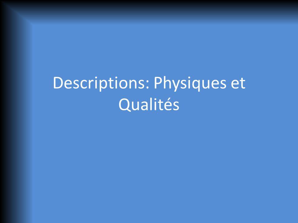 Descriptions: Physiques et Qualités