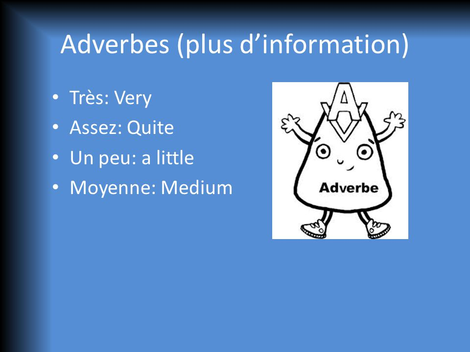 Adverbes (plus dinformation) Très: Very Assez: Quite Un peu: a little Moyenne: Medium