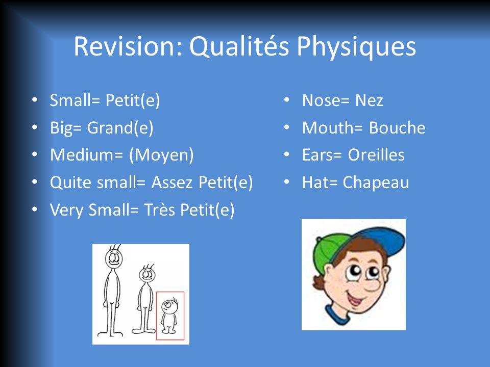 Revision: Qualités Physiques Small= Petit(e) Big= Grand(e) Medium= (Moyen) Quite small= Assez Petit(e) Very Small= Très Petit(e) Nose= Nez Mouth= Bouche Ears= Oreilles Hat= Chapeau
