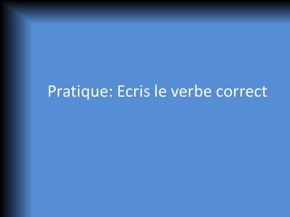 Pratique: Ecris le verbe correct