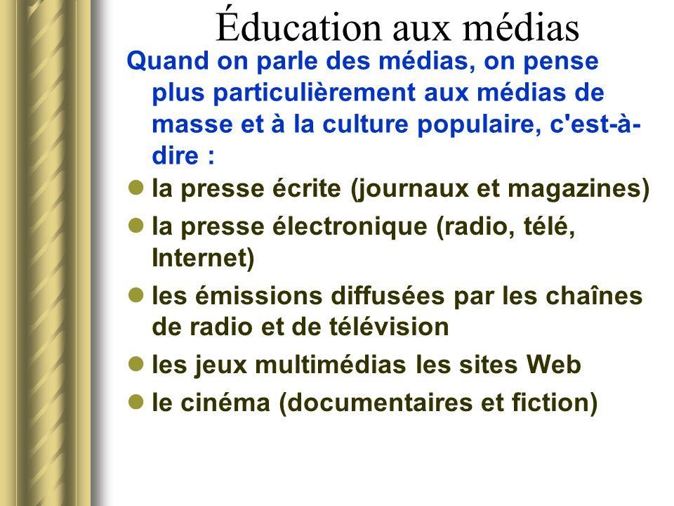 Éducation aux médias Quand on parle des médias, on pense plus particulièrement aux médias de masse et à la culture populaire, c'est-à- dire : la press