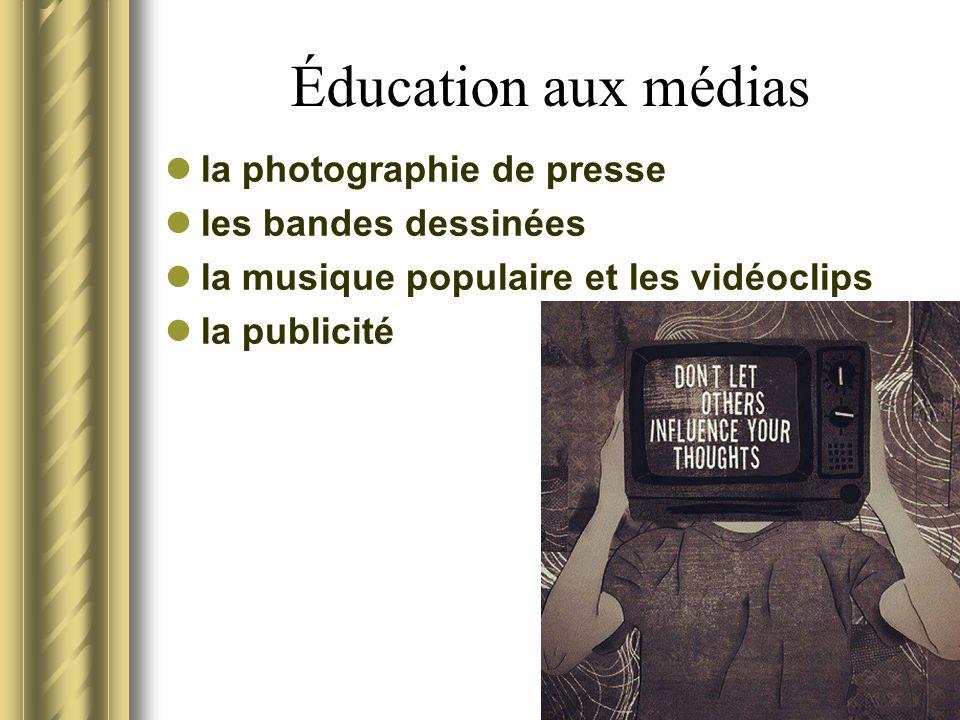 Éducation aux médias la photographie de presse les bandes dessinées la musique populaire et les vidéoclips la publicité