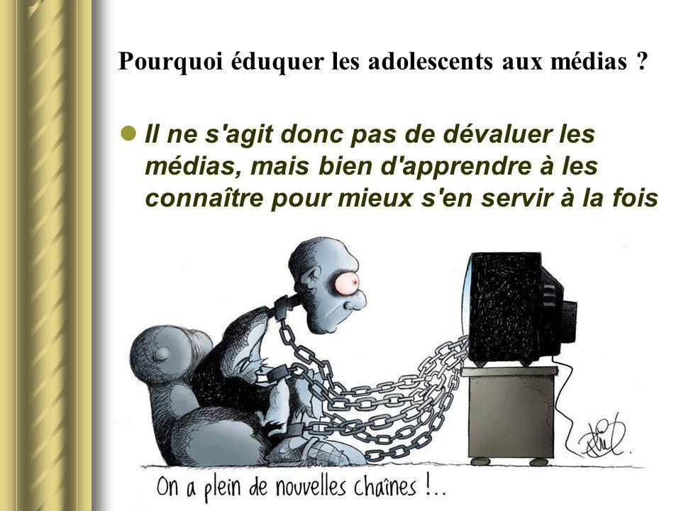 Pourquoi éduquer les adolescents aux médias ? Il ne s'agit donc pas de dévaluer les médias, mais bien d'apprendre à les connaître pour mieux s'en serv