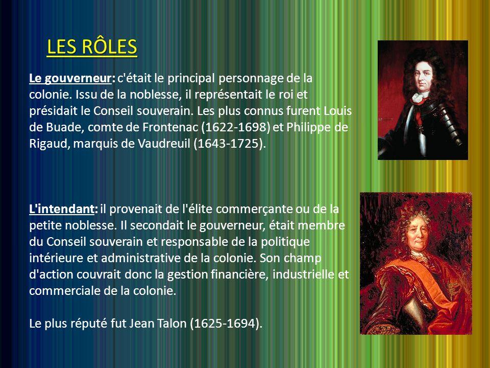 LES RÔLES Le gouverneur: c était le principal personnage de la colonie.