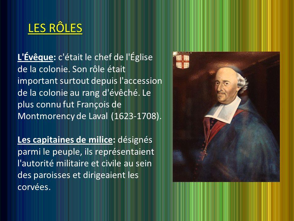 LES RÔLES L Évêque: c était le chef de l Église de la colonie.