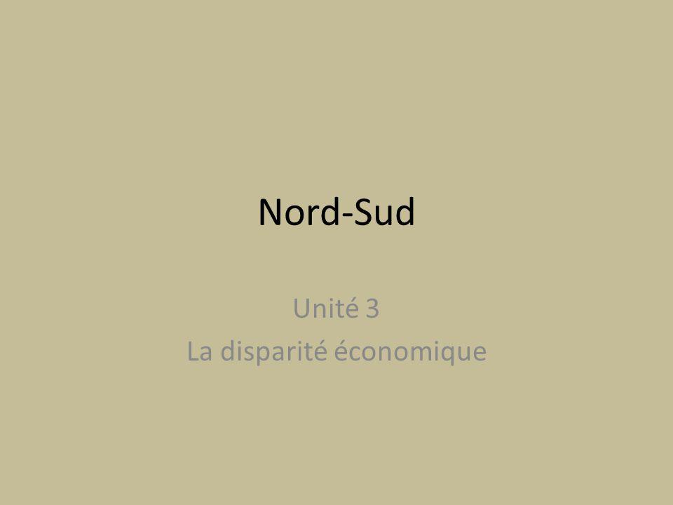 Nord-Sud Unité 3 La disparité économique