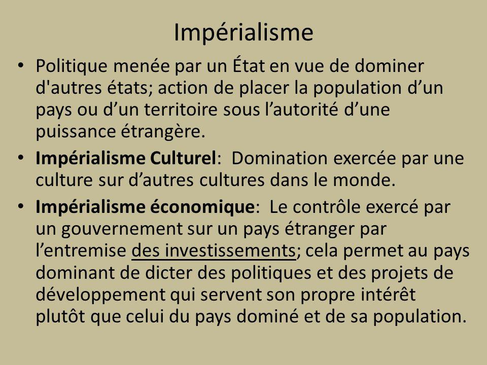 Impérialisme Politique menée par un État en vue de dominer d'autres états; action de placer la population dun pays ou dun territoire sous lautorité du