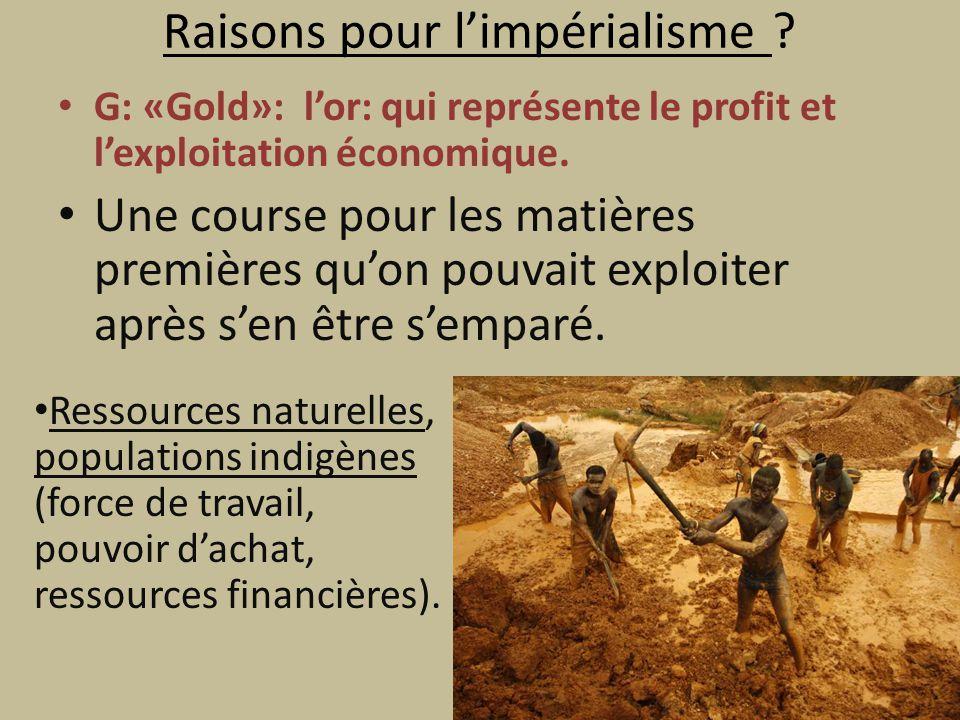 Raisons pour limpérialisme .G: «Gold»: lor: qui représente le profit et lexploitation économique.