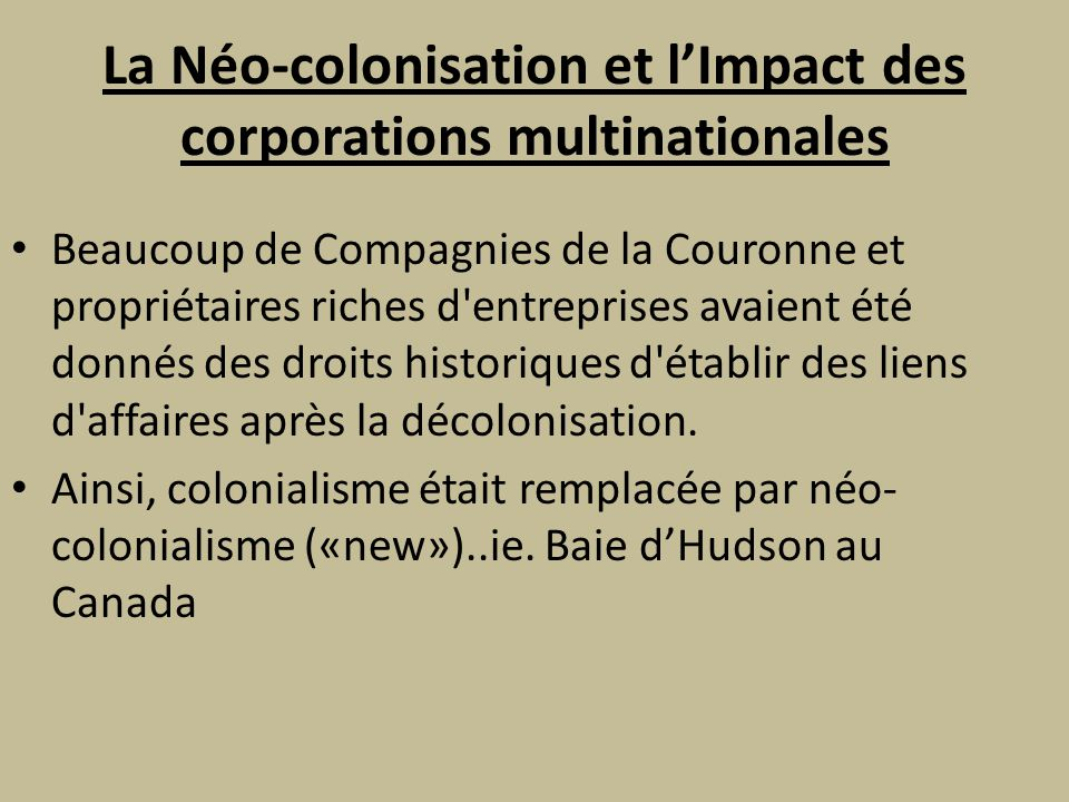 La Néo-colonisation et lImpact des corporations multinationales Beaucoup de Compagnies de la Couronne et propriétaires riches d entreprises avaient été donnés des droits historiques d établir des liens d affaires après la décolonisation.