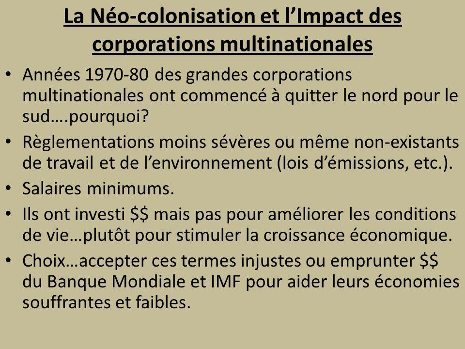 La Néo-colonisation et lImpact des corporations multinationales Années 1970-80 des grandes corporations multinationales ont commencé à quitter le nord pour le sud….pourquoi.