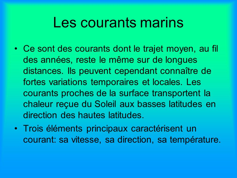 Les courants marins Ce sont des courants dont le trajet moyen, au fil des années, reste le même sur de longues distances. Ils peuvent cependant connaî