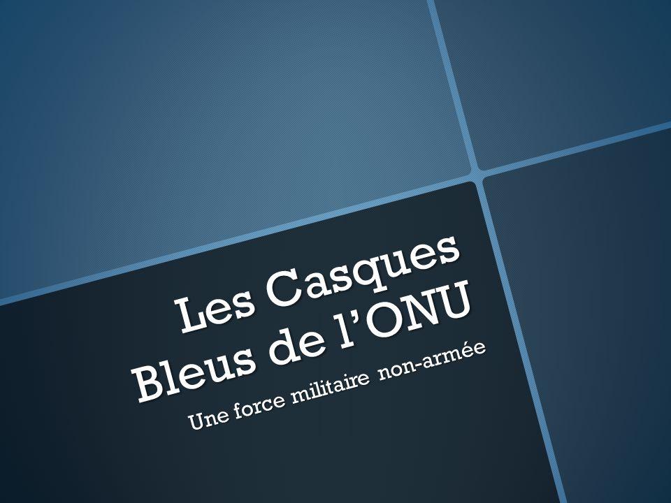 LE CRÉATION DES CASQUES BLEUS En 1956, lONU crée la force durgence de maintien de la paix.