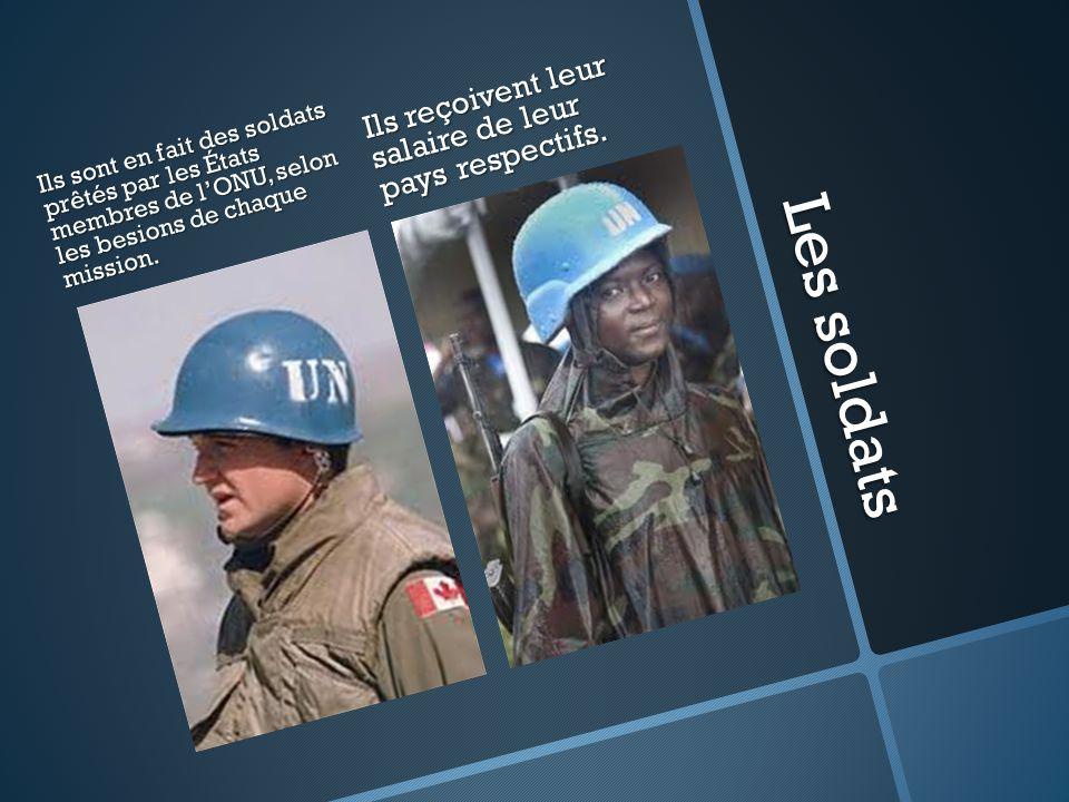 Les soldats Ils sont en fait des soldats prêtés par les États membres de lONU, selon les besions de chaque mission. Ils reçoivent leur salaire de leur