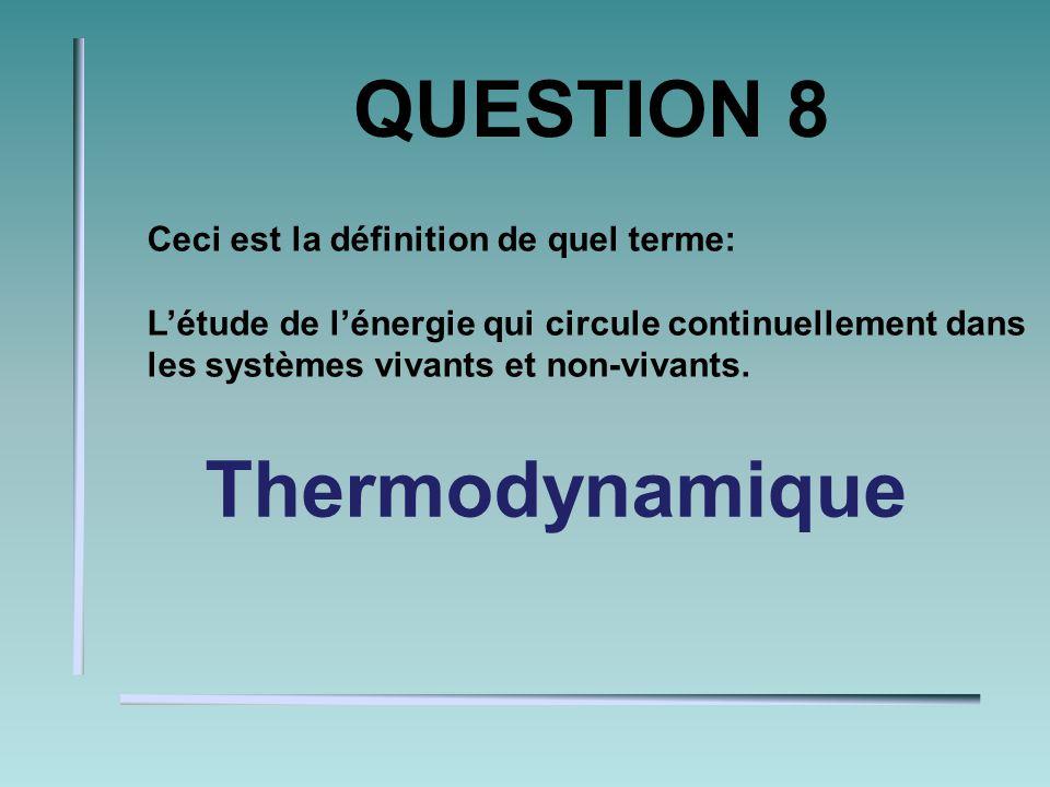 QUESTION 7 Ceci est la définition de quel terme: Lensemble des réactions chimiques qui se produisent dans une cellule. Métabolisme