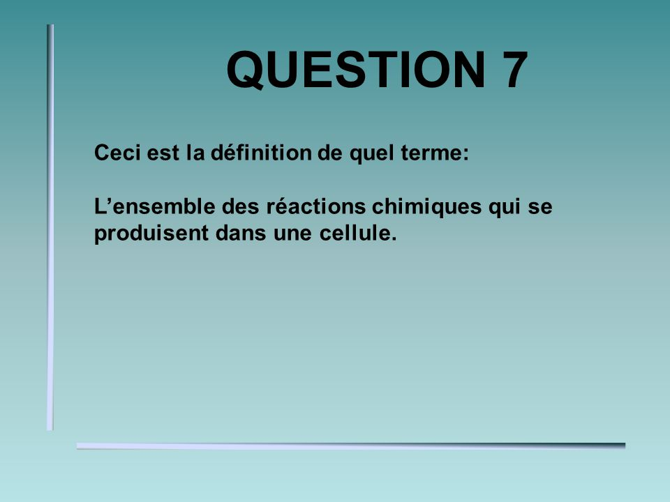 QUESTION 6 Les enzymes la vitesse dune réaction.