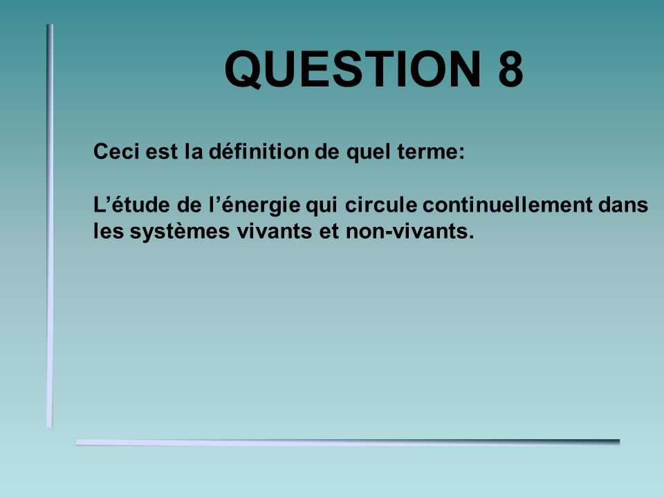 QUESTION 5 Les enzymes lénergie dactivation nécessaire pour une telle réaction. diminuent