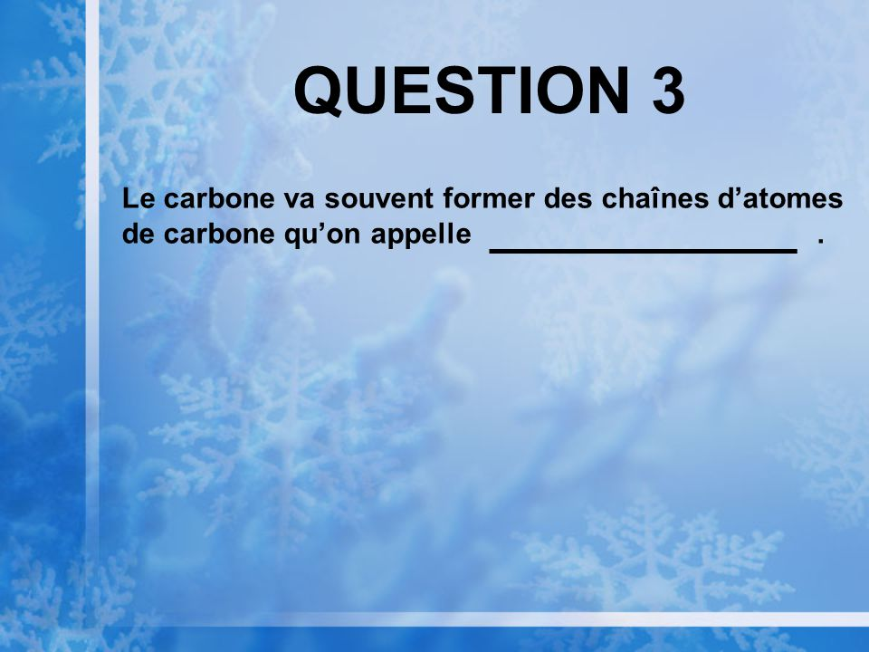 QUESTION 3 Le carbone va souvent former des chaînes datomes de carbone quon appelle.
