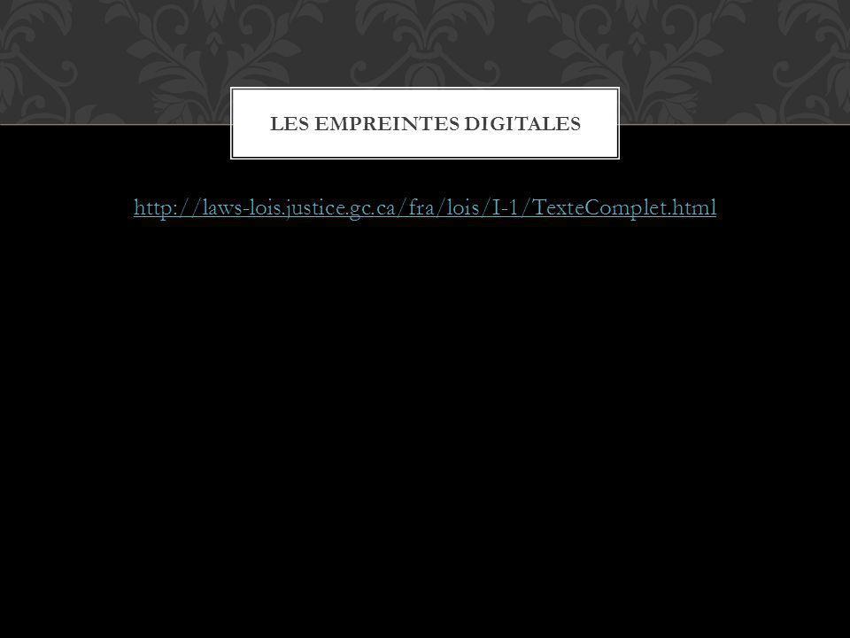 http://laws-lois.justice.gc.ca/fra/lois/I-1/TexteComplet.html LES EMPREINTES DIGITALES