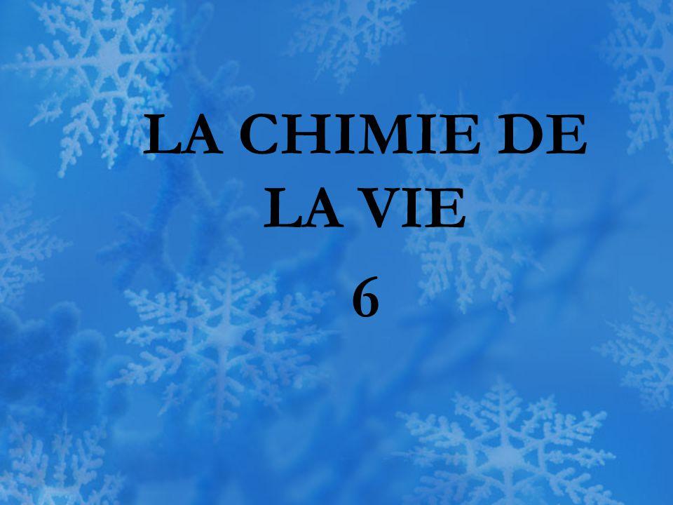 LA CHIMIE DE LA VIE 6