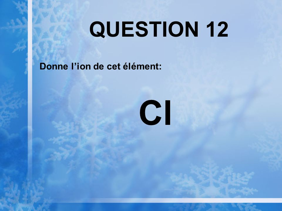 QUESTION 12 Donne lion de cet élément: Cl