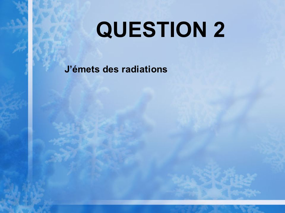 QUESTION 2 Jémets des radiations