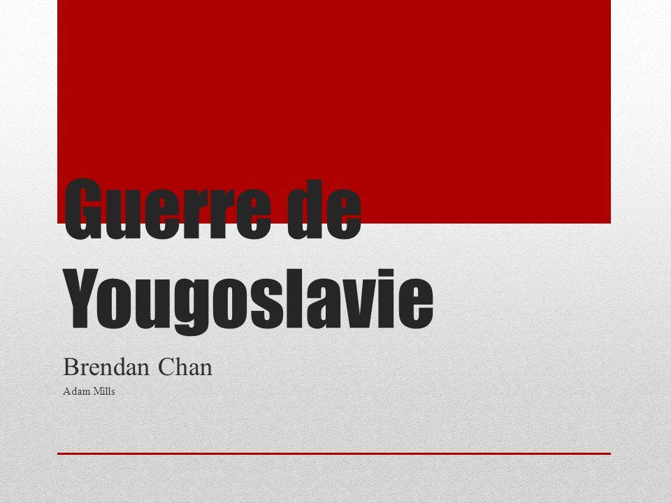 Guerre de Yougoslavie Brendan Chan Adam Mills