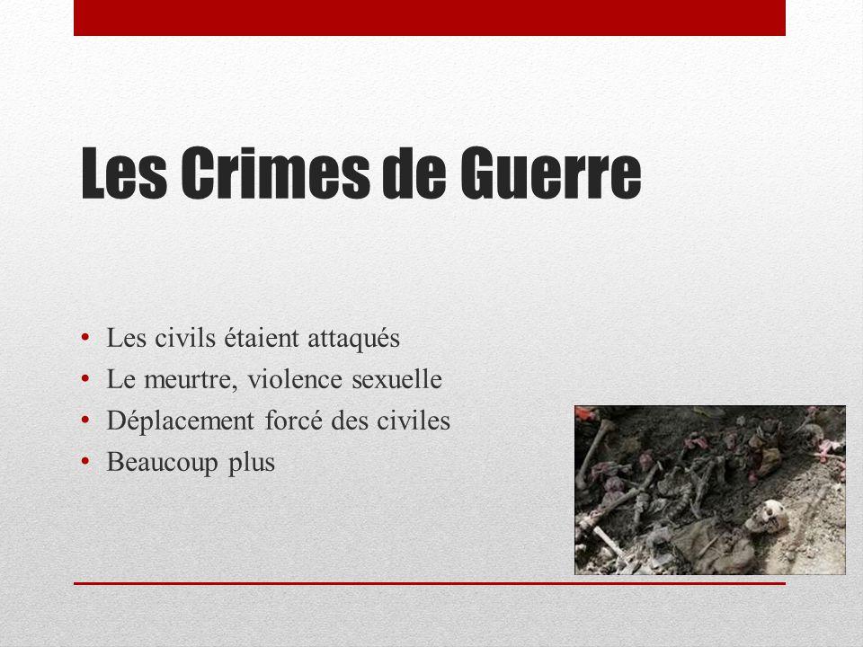 Les Crimes de Guerre Les civils étaient attaqués Le meurtre, violence sexuelle Déplacement forcé des civiles Beaucoup plus