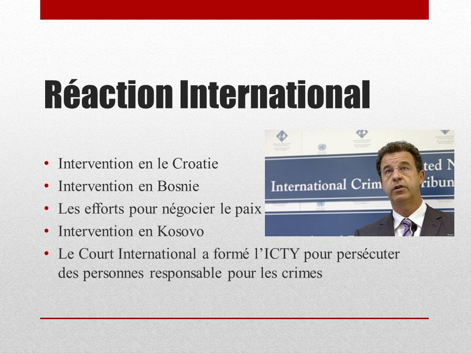 Réaction International Intervention en le Croatie Intervention en Bosnie Les efforts pour négocier le paix Intervention en Kosovo Le Court Internation