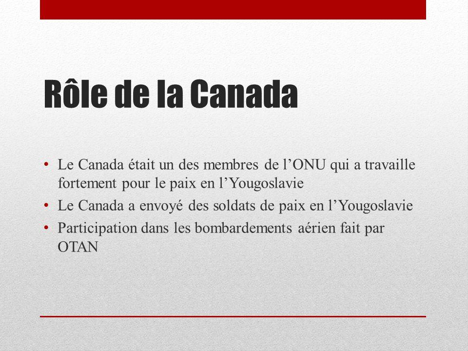 Rôle de la Canada Le Canada était un des membres de lONU qui a travaille fortement pour le paix en lYougoslavie Le Canada a envoyé des soldats de paix en lYougoslavie Participation dans les bombardements aérien fait par OTAN
